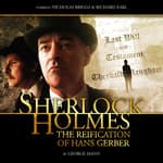 Sherlock Holmes - The Reification of Hans Gerber by  George Mann audiobook