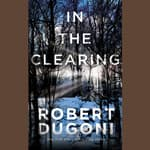 In the Clearing by  Robert Dugoni audiobook
