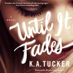 Until it Fades by  K. A. Tucker audiobook
