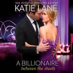 A Billionaire Between the Sheets by  Katie Lane audiobook
