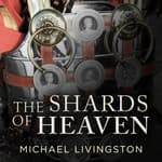 The Shards of Heaven by  Michael Livingston audiobook