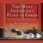 The Most Important Place on Earth by  Robert Wolgemuth audiobook