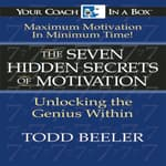 The 7 Hidden Secrets of Motivation by  Todd Beeler audiobook