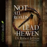 Not All Roads Lead to Heaven by  Dr. Jeffress Jeffress audiobook