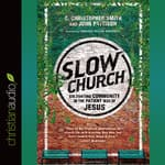 Slow Church by  C. Christopher Smith audiobook