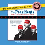 The Politically Incorrect Guide to the Presidents, Part 1 by  Larry Schweikart audiobook