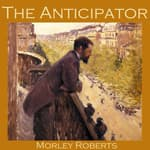 The Anticipator by  Morley Roberts audiobook