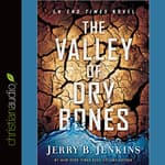 The Valley of the Dry Bones by  Jerry B. Jenkins audiobook