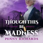 Though This Be Madness by  Penny Richards audiobook