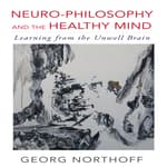 Neuro-Philosophy and the Healthy Mind by  Georg Northoff MD, PhD audiobook