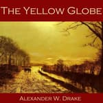 The Yellow Globe by  Alexander W. Drake audiobook