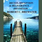 Deceit, Deception & Deliverance (Revisited) by  Robert C. Brewster audiobook
