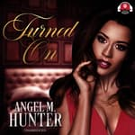 Turned On by  Angel M. Hunter audiobook