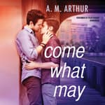 Come What May by  A. M. Arthur audiobook