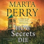 How Secrets Die by  Marta Perry audiobook