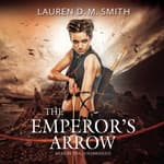 The Emperor's Arrow by  Lauren D. M.  Smith audiobook
