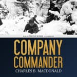 Company Commander by  Charles B. MacDonald audiobook