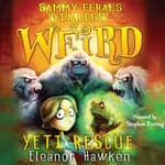 Sammy Feral's Diaries of Weird: Yeti Rescue by  Eleanor Hawken audiobook
