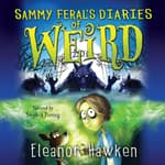 Sammy Feral's Diaries of Weird by  Eleanor Hawken audiobook