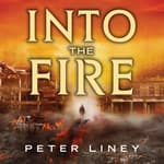 Into The Fire by  Peter Liney audiobook
