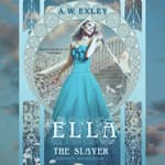 Ella, the Slayer by  A. W. Exley audiobook