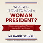 What Will It Take to Make a Woman President? by  Marianne Schnall audiobook