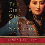 The Girl Who Fought Napoleon by  Linda Lafferty audiobook