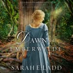Dawn at Emberwilde by  Sarah E. Ladd audiobook