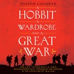 A Hobbit, a Wardrobe, and a Great War by  Joseph Loconte audiobook