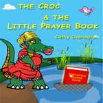 The Croc & The Little Prayer Book by  Cathy Overington audiobook