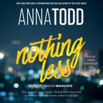 Nothing Less by  Anna Todd audiobook