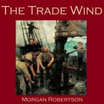 The Trade Wind by  Morgan Robertson audiobook