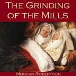 The Grinding of the Mills by  Morgan Robertson audiobook