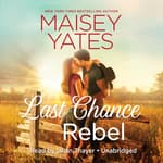 Last Chance Rebel by  Maisey Yates audiobook
