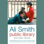 Public Library and Other Stories by  Ali Smith audiobook
