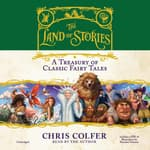 The Land of Stories: A Treasury of Classic Fairy Tales by  Chris Colfer audiobook