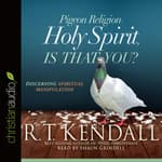 Pigeon Religion: Holy Spirit, Is That You? by  R. T. Kendall audiobook