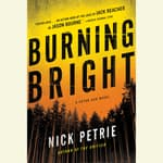 Burning Bright by  Nick Petrie audiobook