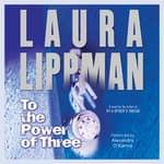 To the Power of Three by  Laura Lippman audiobook