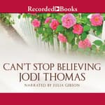 Can't Stop Believing by  Jodi Thomas audiobook