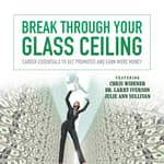 Break through Your Glass Ceiling by  Made for Success audiobook