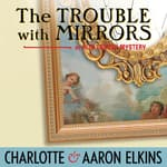 The Trouble with Mirrors by  Charlotte Elkins audiobook