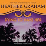 Dying to Have Her by  Heather Graham audiobook