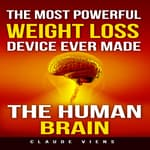 The Most Powerful Weight Loss Device Ever Made: The Human Brain by  Claude Viens audiobook