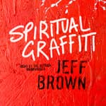 Spiritual Graffiti by  Jeff Brown audiobook