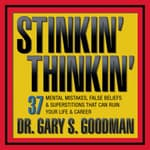 Stinkin' Thinkin by  Dr. Gary S. Goodman audiobook