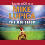 The Big Field by  Mike Lupica audiobook