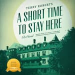 A Short Time to Stay Here by  Terry Roberts audiobook