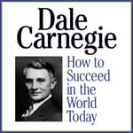 How to Succeed in the World Today by  Dale Carnegie & Associates audiobook