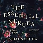 The Essential Neruda by  Pablo Neruda audiobook